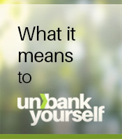 What it means to unbank yourself